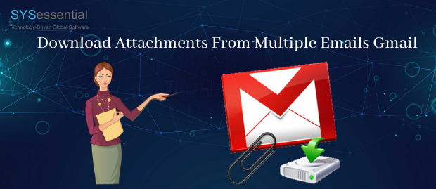 Download Attachments From Multiple Emails Gmail
